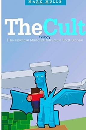 book [ The Cult Trilogy (the Unofficial Minecraft Adventure Short Stories) BY Mulle, Mark ( Author ) ] { Paperback } 2014