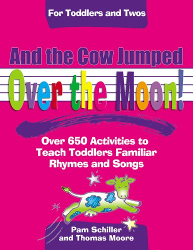 book And the Cow Jumped Over the Moon: Over 650 Activities to Teach Toddlers Using Familiar Rhymes and Songs (Toddlers & Twos) (For Toddlers and Twos)