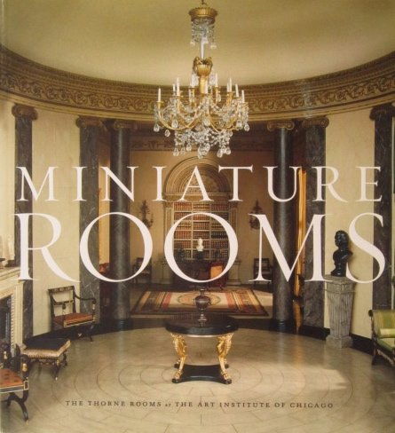 book Miniature Rooms: The Thorne Rooms At The Art Institute Of Chicago