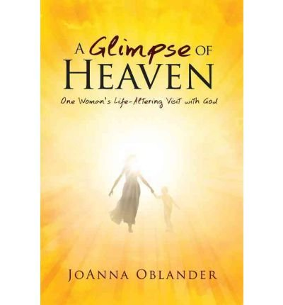 book [(A Glimpse of Heaven: One Woman\'s Life-Altering Visit with God )] [Author: Joanna Lynn Oblander] [Jan-2012]