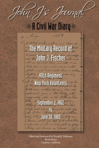 book John J.'S Journal: A Civil War Diary: The Military Record of John J. Fischer 49th Regiment New York Volunteers September 2, 1862 to June 30, 1865