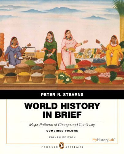 book World History in Brief: Major Patterns of Change and Continuity, Combined Volume, Penguin Academic Edition (8th Edition) (Penguin Academics) 8th edition by Stearns, Peter N. (2012) Paperback