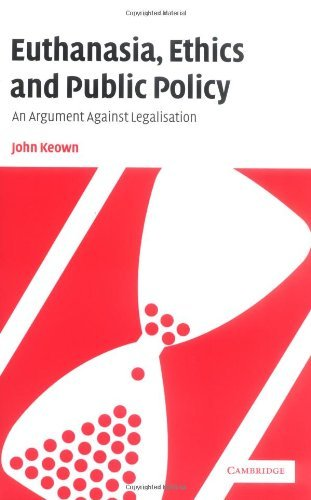 book Euthanasia, Ethics and Public Policy: An Argument Against Legalisation by John Keown (25-Apr-2002) Paperback