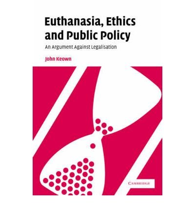 book [ [ [ Euthanasia, Ethics and Public Policy: An Argument Against Legalisation[ EUTHANASIA, ETHICS AND PUBLIC POLICY: AN ARGUMENT AGAINST LEGALISATION ] By Keown, John ( Author )May-01-2002 Paperback