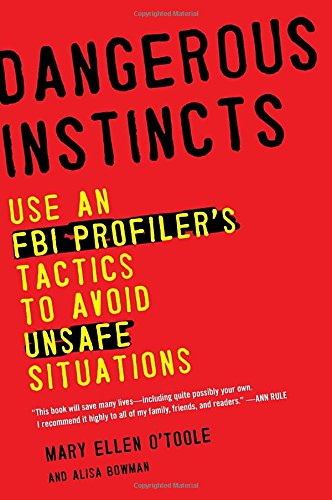 book Dangerous Instincts: Use an FBI Profiler\'s Tactics to Avoid Unsafe Situations