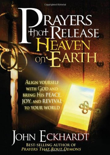 book Prayers that Release Heaven On Earth: Align Yourself with God and Bring His Peace, Joy, and Revival to Your World