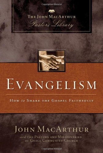 book Evangelism: How to Share the Gospel Faithfully (MacArthur Pastor\'s Library)