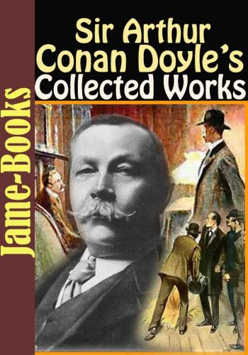 book Sir Arthur Conan Doyle\'s Collected Works:  55 Works! (Sherlock Holmes Stories, The Napoleonic Tales and More!)