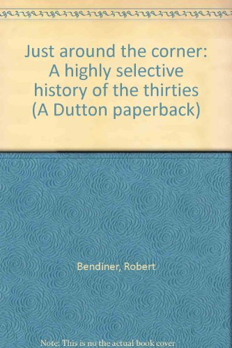 book Just around the corner: A highly selective history of the thirties (A Dutton paperback)