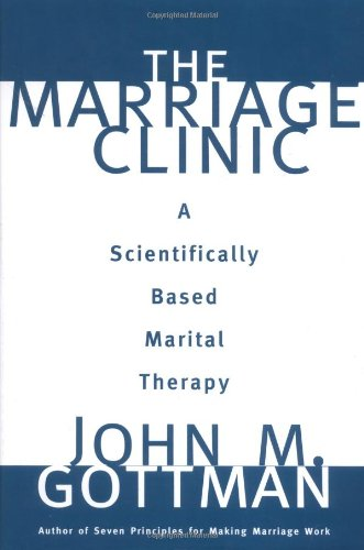 book The Marriage Clinic: A Scientifically Based Marital Therapy (Norton Professional Books)
