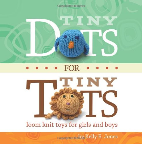 book Tiny Dots for Tiny Tots: Loom Knit Toys for Girls and Boys