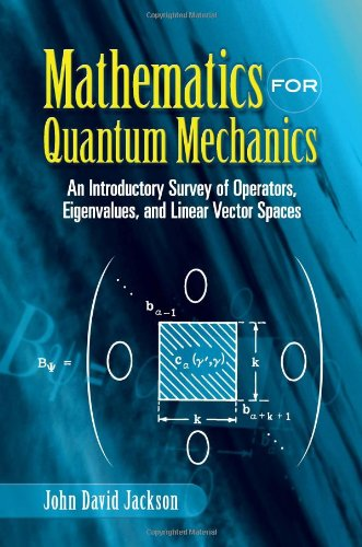 book Mathematics for Quantum Mechanics: An Introductory Survey of Operators, Eigenvalues, and Linear Vector Spaces (Dover Books on Mathematics)