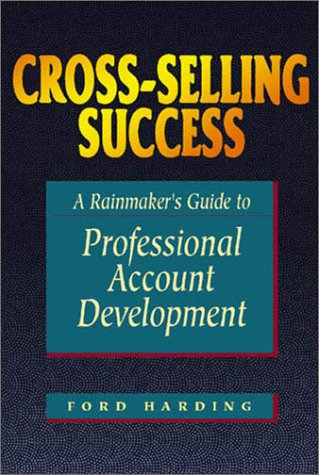 book Cross-Selling Success: A Rainmaker\'s Guide to Professional Account Development