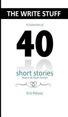 book [ The Write Stuff: 40 Short Stories, Poetry & Flash Fiction Peluso, Eric ( Author ) ] { Hardcover } 2014