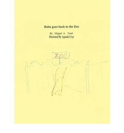 book [ Babu Goes Back to the Zoo ] By Toral, Miguel A ( Author ) [ 2009 ) [ Paperback ]