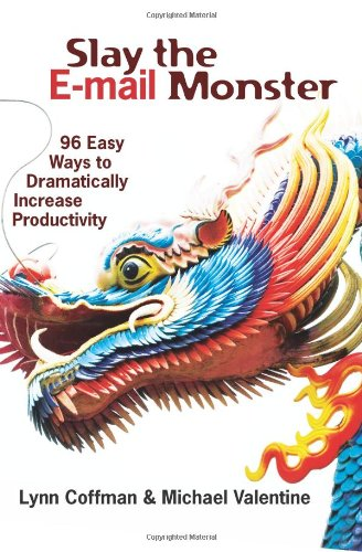 book Slay the E-mail Monster: 96 Easy Ways to Dramatically Increase Productivity