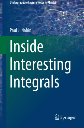 book Inside Interesting Integrals: A Collection of Sneaky Tricks, Sly Substitutions, and Numerous Other Stupendously Clever, Awesomely Wicked, and ... (Undergraduate Lecture Notes in Physics)