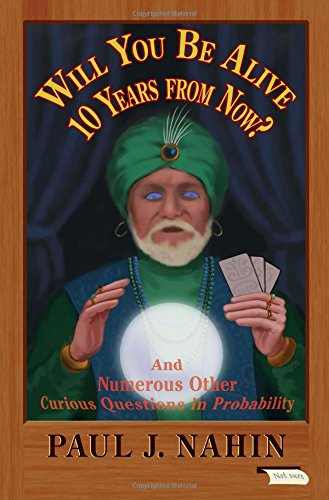 book Will You Be Alive 10 Years from Now?: And Numerous Other Curious Questions in Probability
