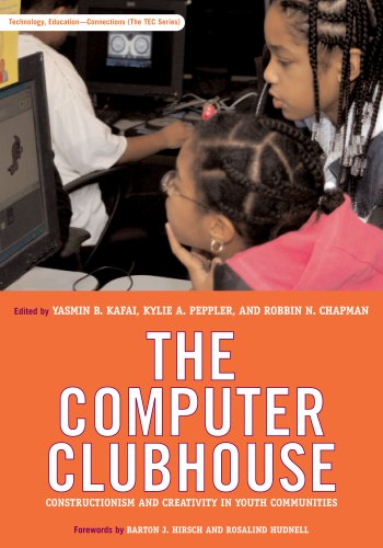 book The Computer Clubhouse: Constructionism and Creativity in Youth Communities (Technology, Education--Connections Series)