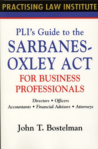 book PLI\'s Guide to the Sarbanes-Oxley Act for Business Professionals: Directors, Officers, Accountants, Financial Advisors, Lawyers (Practising Law Institute)