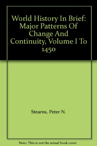 book World History In Brief: Major Patterns Of Change And Continuity, Volume I To 1450