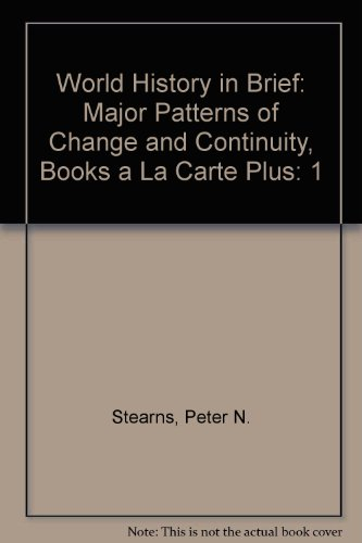 book World History in Brief: Major Patterns of Change and Continuity, Volume I, Unbound (for Books a la Carte Plus) (6th Edition)