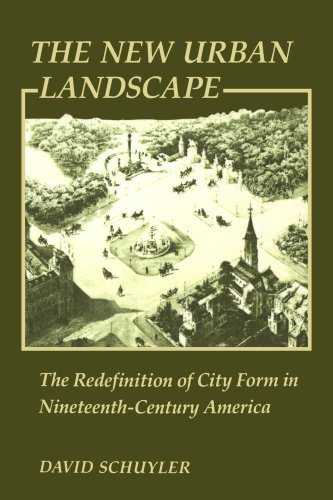 book The New Urban Landscape: The Redefinition of City Form in Nineteenth-Century America (New Studies in American Intellectual and Cultural History) by Schuyler, David (1988) Paperback