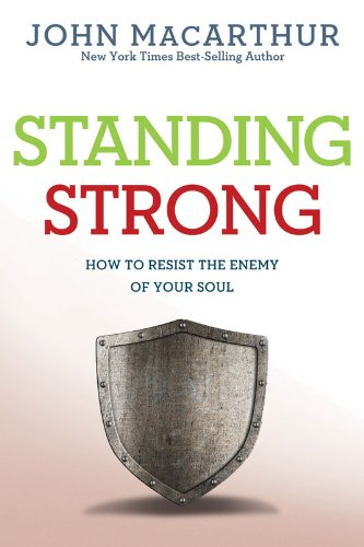 book Standing Strong: How to Resist the Enemy of Your Soul (John MacArthur Study)