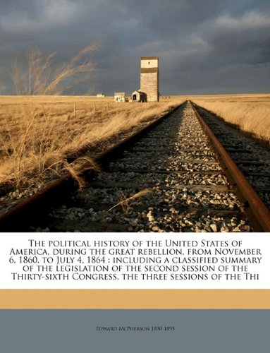 book The political history of the United States of America, during the great rebellion, from November 6, 1860, to July 4, 1864: including a classified ... Congress, the three sessions of the Thi