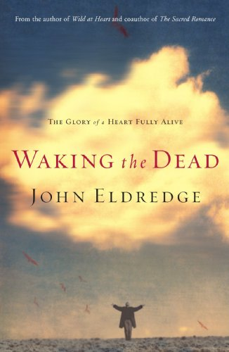 book Waking the Dead: The Glory of a Heart Fully Alive