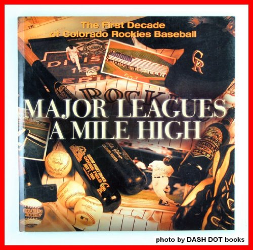 book Major Leagues a Mile High: the First Decade of Colorado Rockies Baseball