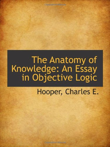 book The Anatomy of Knowledge: An Essay in Objective Logic