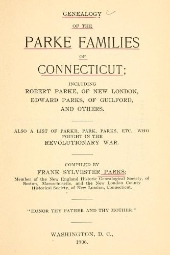 book Genealogy of the Parke Families of Connecticut Including Robert Parke, of New London, Edward Parks, of Guilford, and Others, Also a List of Parke, Park, Parks, Etc., Who Fought In The Revolutionary War