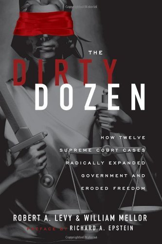 book The Dirty Dozen: How Twelve Supreme Court Cases Radically Expanded Government and Eroded Freedom, With a New Preface by Robert Levy, William Mellor (2010) Paperback