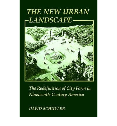 book [(The New Urban Landscape: The Redefinition of City Form in Nineteenth-century America )] [Author: David Schuyler] [Sep-1988]