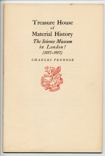book Treasure house of material history: The Science Museum in London! (1857-1957) (Newcomen Society of England. American Branch. [Publications])