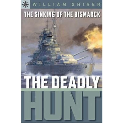 book [ The Sinking of the Bismarck: The Deadly Hunt ] By Shirer, William L. ( Author ) [ 2006 ) [ Paperback ]