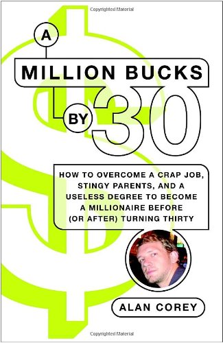 book A Million Bucks by 30: How to Overcome a Crap Job, Stingy Parents, and a Useless Degree to Become a Millionaire Before (or After) Turning Thirty