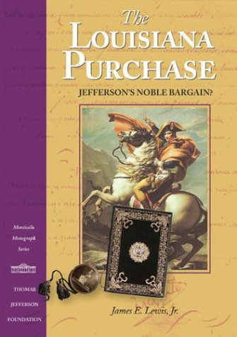book The Louisiana Purchase: Jefferson\'s Noble Bargain? (Monticello Monograph Series, Distributed for the Thomas Jefferson Foundation)