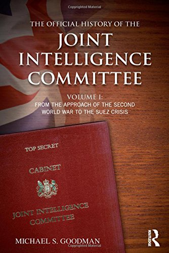 book The Official History of the Joint Intelligence Committee: Volume I: From the Approach of the Second World War to the Suez Crisis (Government Official History Series)
