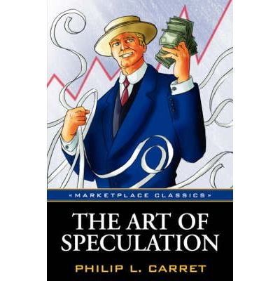 book [(The Art of Speculation)] [Author: Philip L Carret] published on (January, 2007)