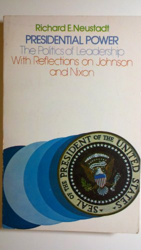 book Presidential Power: The Politics of Leadership, With Reflections on Johnson and Nixon