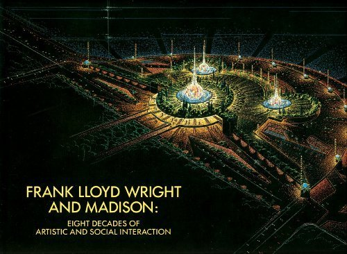 book Frank Lloyd Wright and Madison: Eight Decades of Artistic and Social Interaction