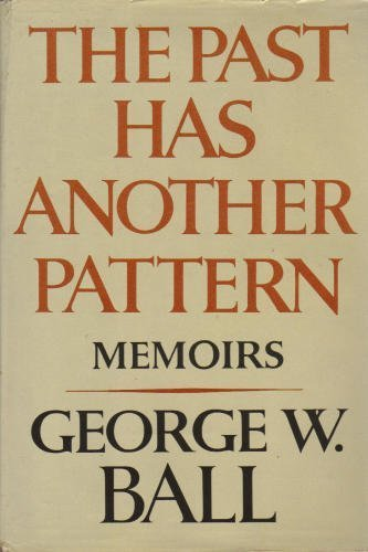 book The Past Has Another Pattern: Memoirs 1st edition by Ball, George W. (1982) Hardcover