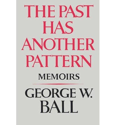 book [(The Past Has Another Pattern: Memoirs )] [Author: George W. Ball] [Jun-1984]