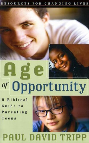 book Age of Opportunity: A Biblical Guide to Parenting Teens, Second Edition (Resources for Changing Lives)
