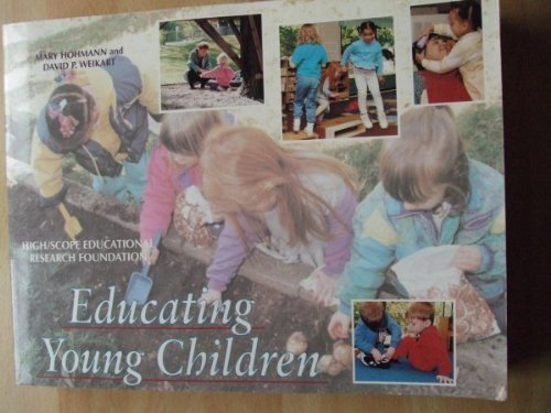 book Educating Young Children: Active Learning Practices for Preschool and Child Care Programs by Hohmann, Mary, Weikart, David P. (1995) Paperback