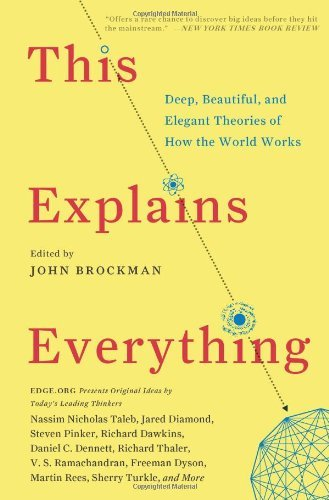 book By John Brockman - This Explains Everything: Deep, Beautiful, and Elegant Theories of How the World Works (12\/23\/12)