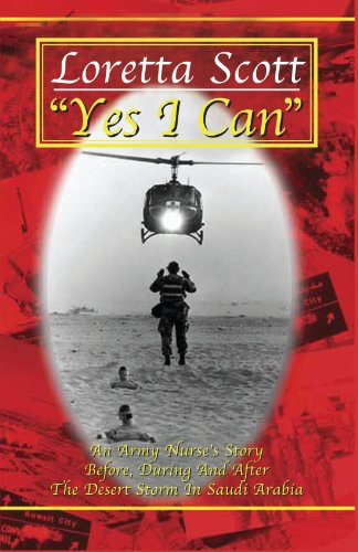 book Yes I Can: An Army Nurse\'s Story Before, During and After Desert Storm in Saudi Arabia
