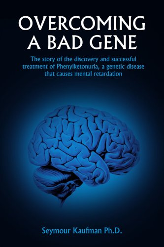 book OVERCOMING A BAD GENE: The story of the discovery and successful treatment of Phenylketonuria, a genetic disease that causes mental retardation